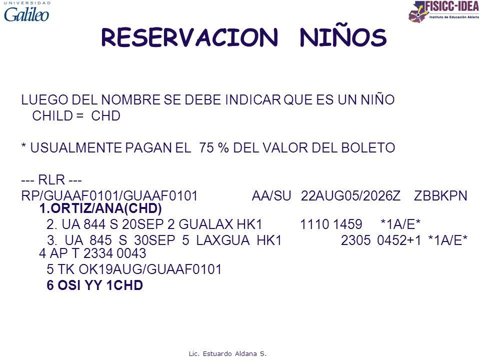 RESERVACION NIÑOS LUEGO DEL NOMBRE SE DEBE INDICAR QUE ES UN NIÑO CHILD = CHD * USUALMENTE PAGAN EL 75 % DEL VALOR DEL BOLETO --- RLR --- RP/GUAAF0101