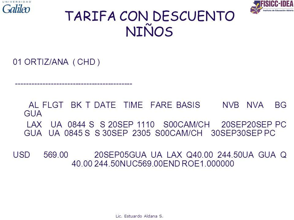 TARIFA CON DESCUENTO NIÑOS 01 ORTIZ/ANA ( CHD ) ------------------------------------------- AL FLGT BK T DATE TIME FARE BASIS NVB NVA BG GUA LAX UA 08