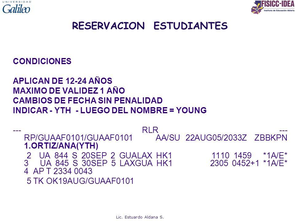 RESERVACION ESTUDIANTES CONDICIONES APLICAN DE 12-24 AÑOS MAXIMO DE VALIDEZ 1 AÑO CAMBIOS DE FECHA SIN PENALIDAD INDICAR - YTH - LUEGO DEL NOMBRE = YO