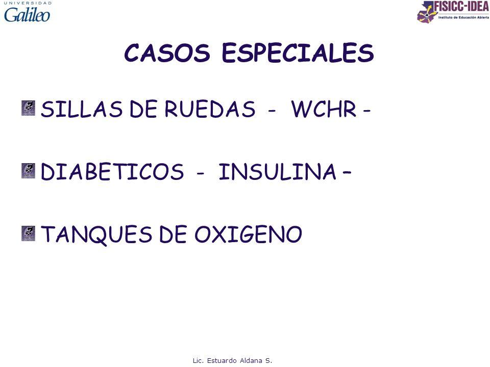 CASOS ESPECIALES SILLAS DE RUEDAS - WCHR - DIABETICOS - INSULINA – TANQUES DE OXIGENO Lic. Estuardo Aldana S.
