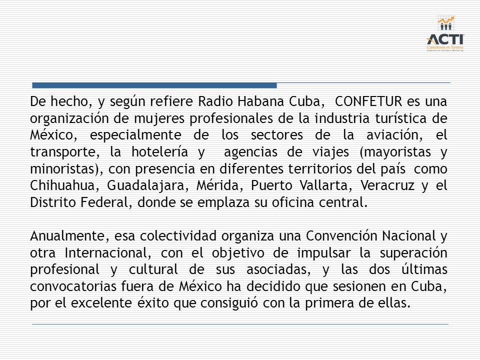 De hecho, y según refiere Radio Habana Cuba, CONFETUR es una organización de mujeres profesionales de la industria turística de México, especialmente