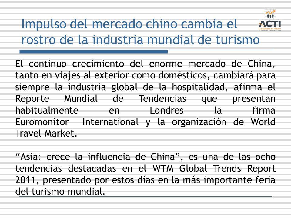 Impulso del mercado chino cambia el rostro de la industria mundial de turismo El continuo crecimiento del enorme mercado de China, tanto en viajes al