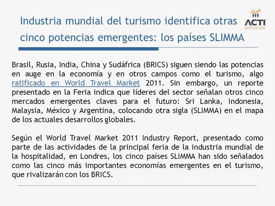 Industria mundial del turismo identifica otras cinco potencias emergentes: los países SLIMMA Brasil, Rusia, India, China y Sudáfrica (BRICS) siguen si