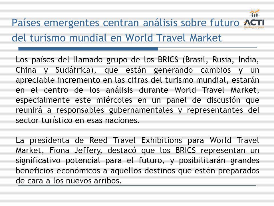 Países emergentes centran análisis sobre futuro del turismo mundial en World Travel Market Los países del llamado grupo de los BRICS (Brasil, Rusia, I
