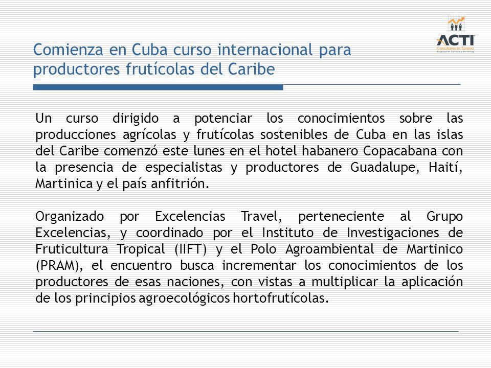 Comienza en Cuba curso internacional para productores frutícolas del Caribe Un curso dirigido a potenciar los conocimientos sobre las producciones agr