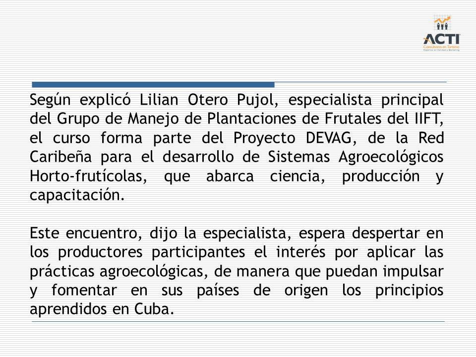 Según explicó Lilian Otero Pujol, especialista principal del Grupo de Manejo de Plantaciones de Frutales del IIFT, el curso forma parte del Proyecto D