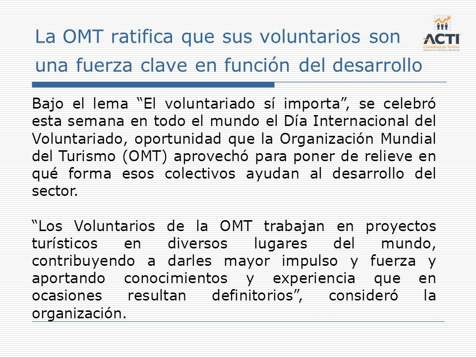 La OMT ratifica que sus voluntarios son una fuerza clave en función del desarrollo Bajo el lema El voluntariado sí importa, se celebró esta semana en