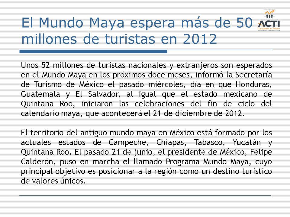El Mundo Maya espera más de 50 millones de turistas en 2012 Unos 52 millones de turistas nacionales y extranjeros son esperados en el Mundo Maya en lo