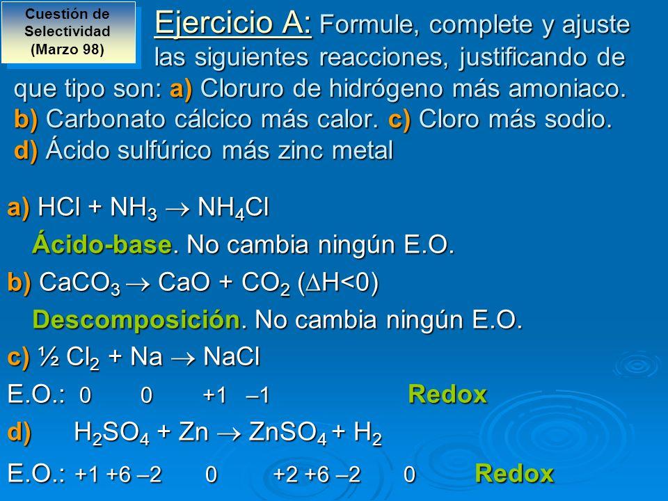 Ejercicio A: Formule, complete y ajuste las siguientes reacciones, justificando de que tipo son: a) Cloruro de hidrógeno más amoniaco. b) Carbonato cá