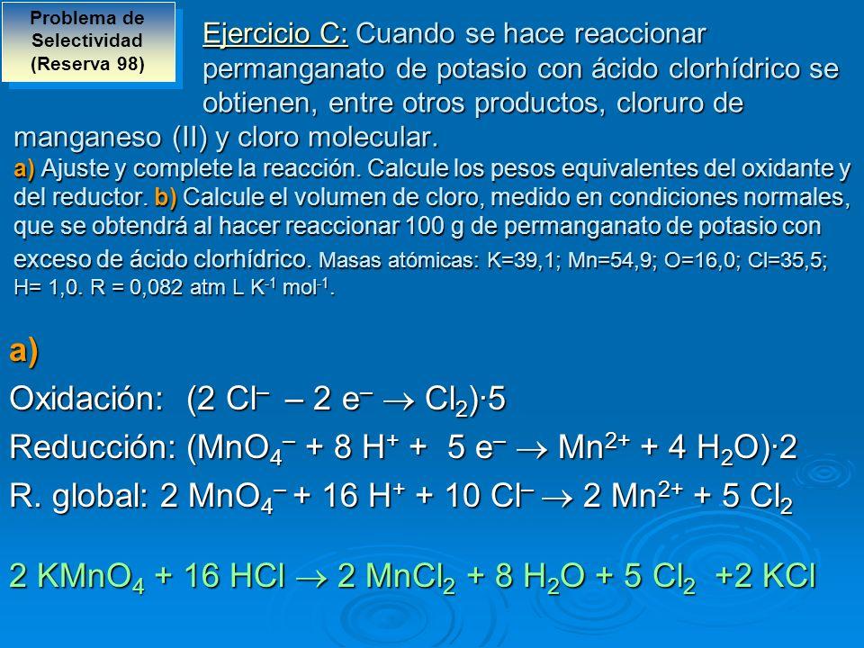 Ejercicio C: Cuando se hace reaccionar permanganato de potasio con ácido clorhídrico se obtienen, entre otros productos, cloruro de manganeso (II) y c