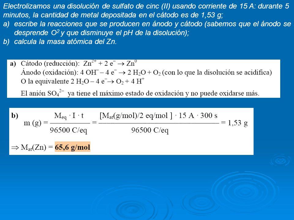 Electrolizamos una disolución de sulfato de cinc (II) usando corriente de 15 A: durante 5 minutos, la cantidad de metal depositada en el cátodo es de