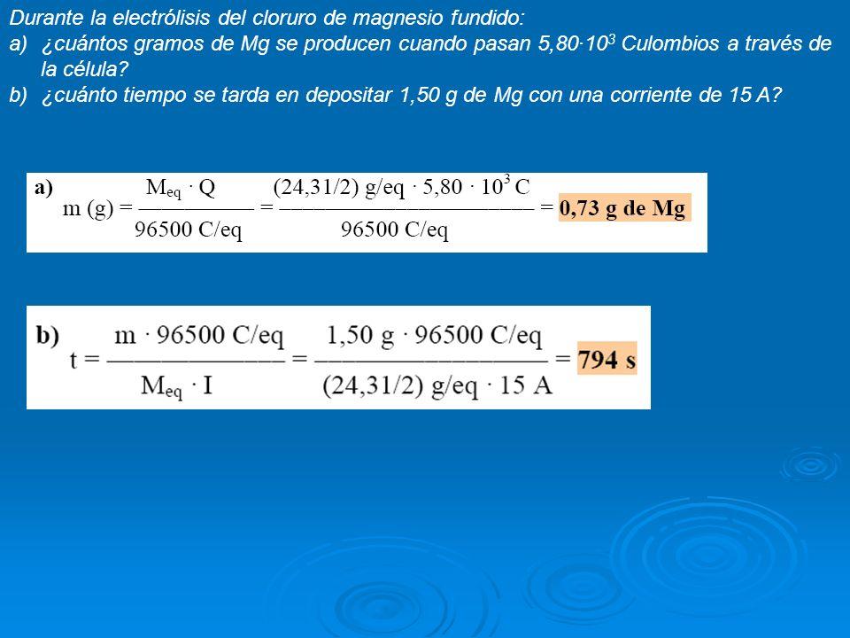Durante la electrólisis del cloruro de magnesio fundido: a)¿cuántos gramos de Mg se producen cuando pasan 5,80·10 3 Culombios a través de la célula? b