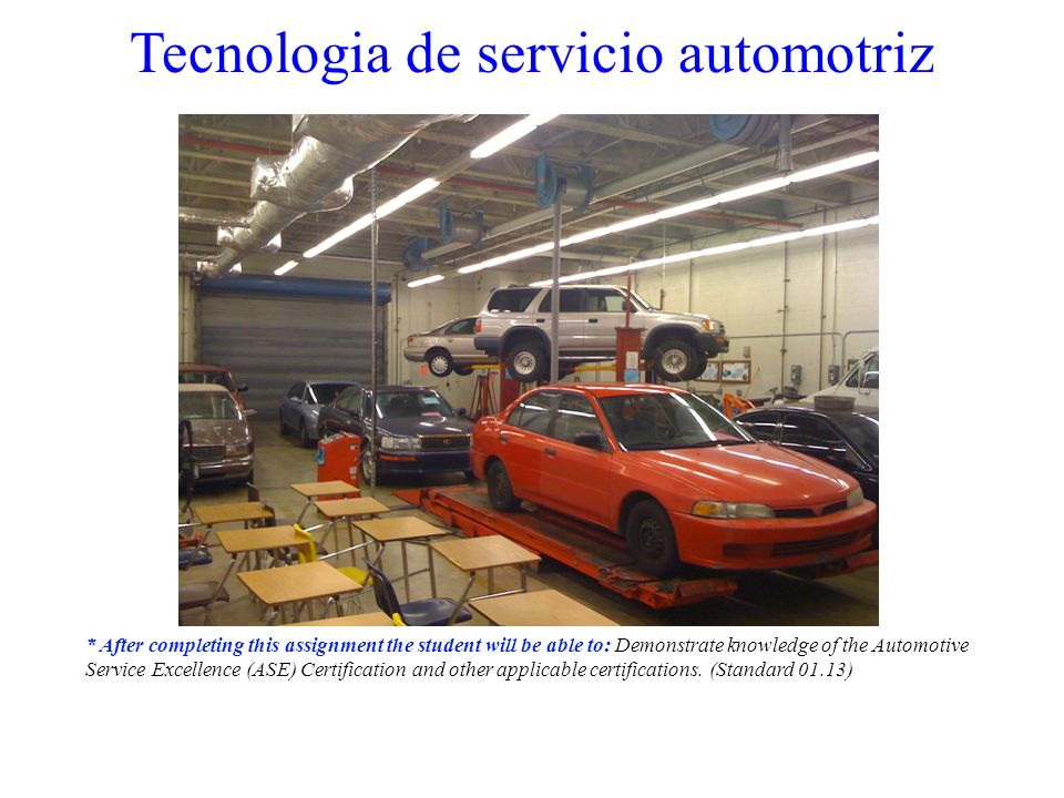 Tecnologia de servicio automotriz * After completing this assignment the student will be able to: Demonstrate knowledge of the Automotive Service Exce