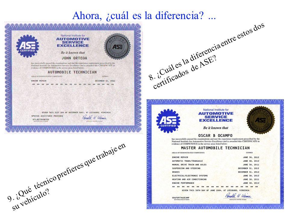 Ahora, ¿cuál es la diferencia?... 8. ¿Cuál es la diferencia entre estos dos certificados de ASE? 9. ¿Qué técnico prefieres que trabaje en su vehículo?