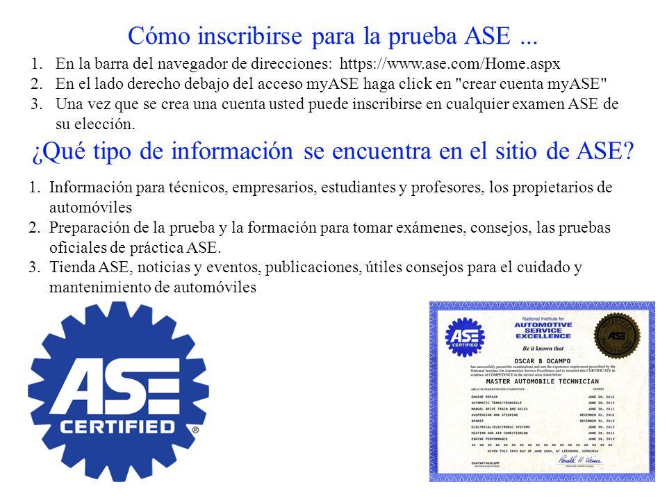 Cómo inscribirse para la prueba ASE... 1. En la barra del navegador de direcciones: https://www.ase.com/Home.aspx 2. En el lado derecho debajo del acc