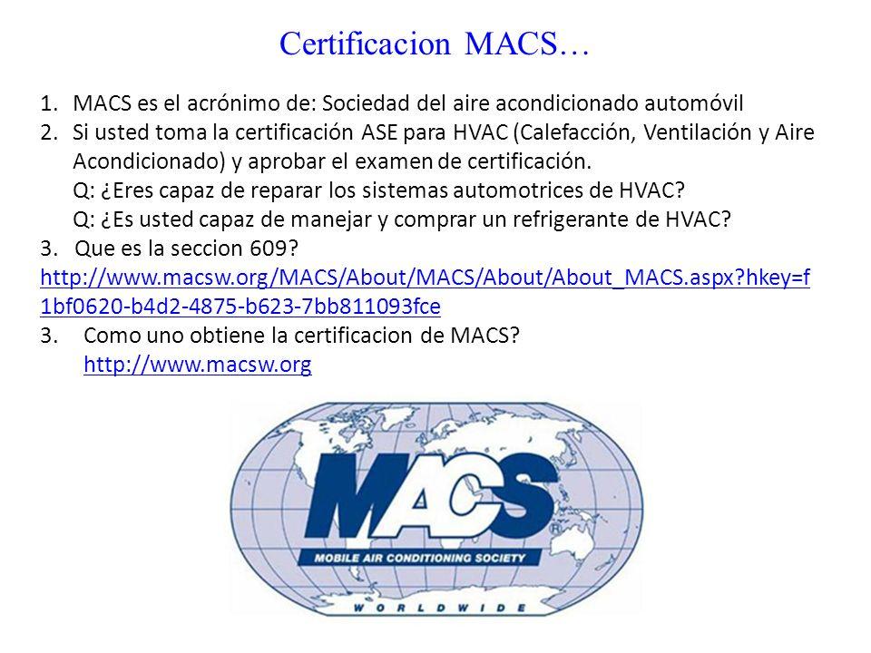 Certificacion MACS… 1.MACS es el acrónimo de: Sociedad del aire acondicionado automóvil 2.Si usted toma la certificación ASE para HVAC (Calefacción, V