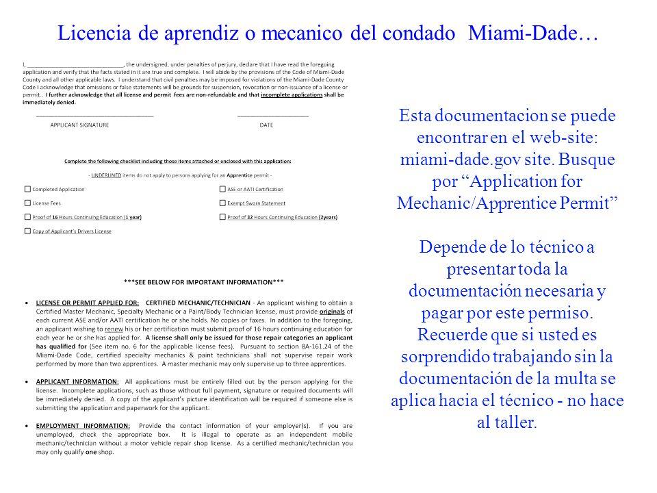 Licencia de aprendiz o mecanico del condado Miami-Dade… Esta documentacion se puede encontrar en el web-site: miami-dade.gov site. Busque por Applicat