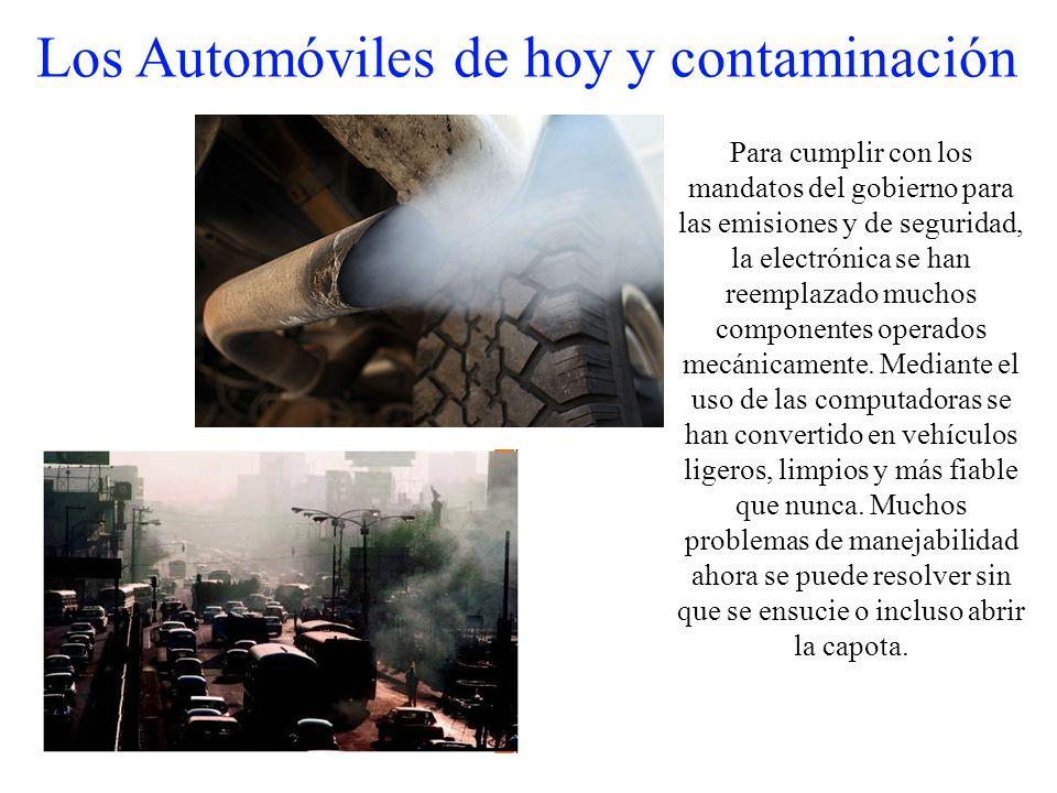 Los Automóviles de hoy y contaminación Para cumplir con los mandatos del gobierno para las emisiones y de seguridad, la electrónica se han reemplazado