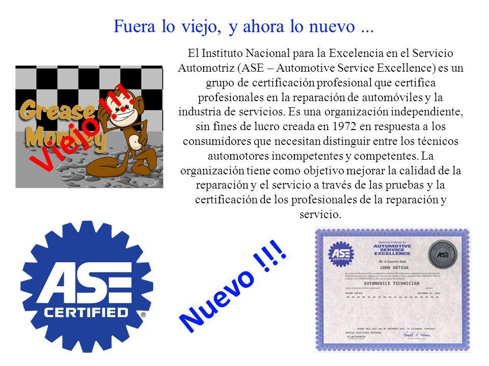Fuera lo viejo, y ahora lo nuevo... El Instituto Nacional para la Excelencia en el Servicio Automotriz (ASE – Automotive Service Excellence) es un gru