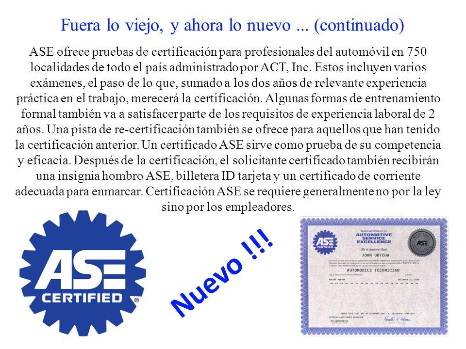 Fuera lo viejo, y ahora lo nuevo... (continuado) ASE ofrece pruebas de certificación para profesionales del automóvil en 750 localidades de todo el pa