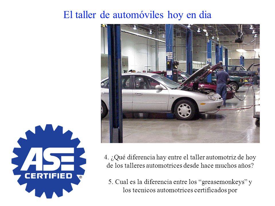 El taller de automóviles hoy en dia 4. ¿Qué diferencia hay entre el taller automotriz de hoy de los talleres automotrices desde hace muchos años? 5. C