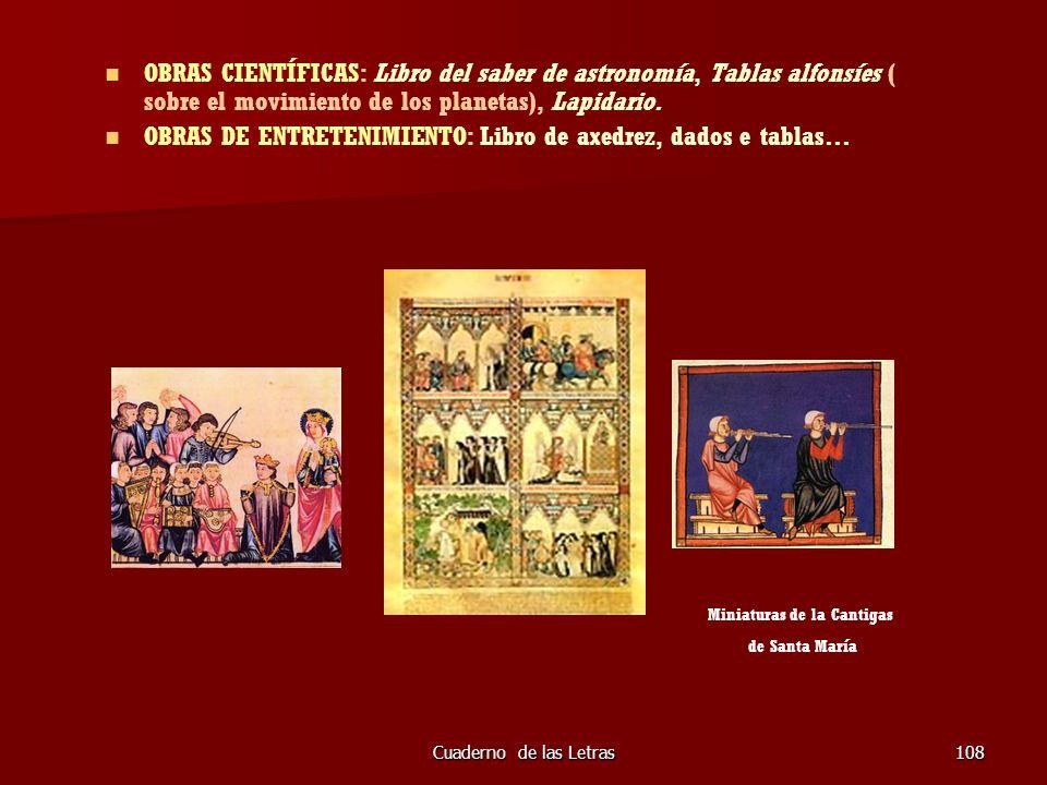 Cuaderno de las Letras108 OBRAS CIENTÍFICAS: Libro del saber de astronomía, Tablas alfonsíes ( sobre el movimiento de los planetas), Lapidario. OBRAS