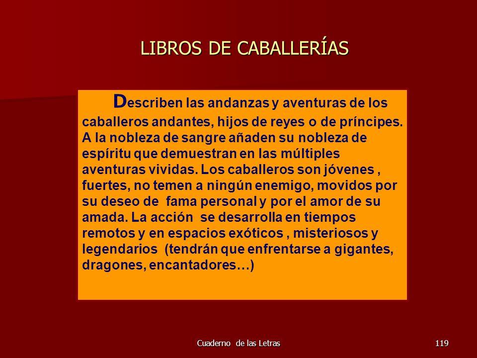 Cuaderno de las Letras119 LIBROS DE CABALLERÍAS LIBROS DE CABALLERÍAS D escriben las andanzas y aventuras de los caballeros andantes, hijos de reyes o