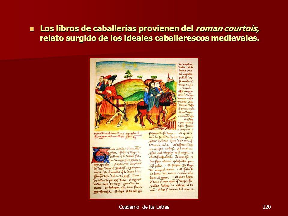 Cuaderno de las Letras120 Los libros de caballerías provienen del roman courtois, relato surgido de los ideales caballerescos medievales. Los libros d