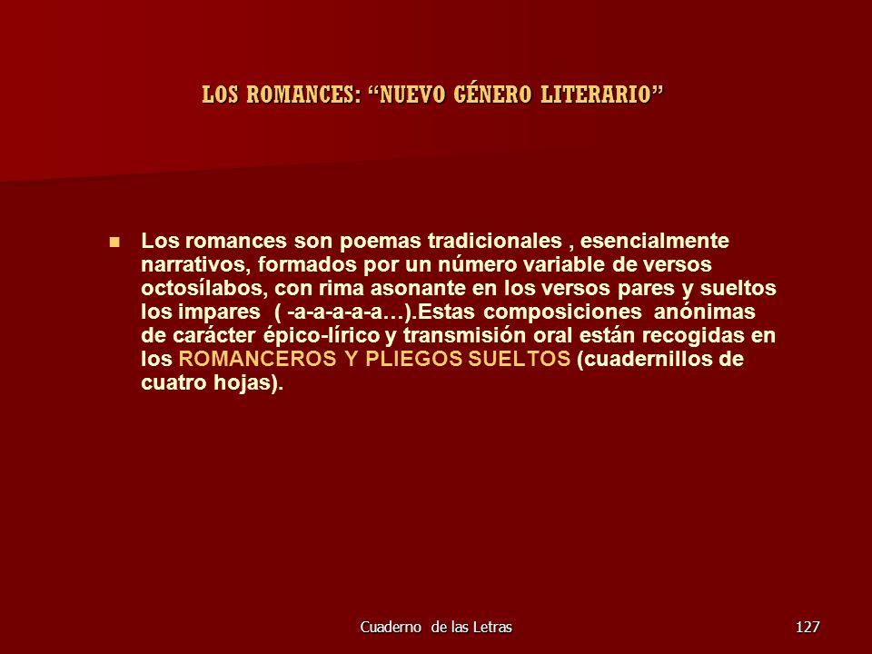 Cuaderno de las Letras127 LOS ROMANCES: NUEVO GÉNERO LITERARIO Los romances son poemas tradicionales, esencialmente narrativos, formados por un número