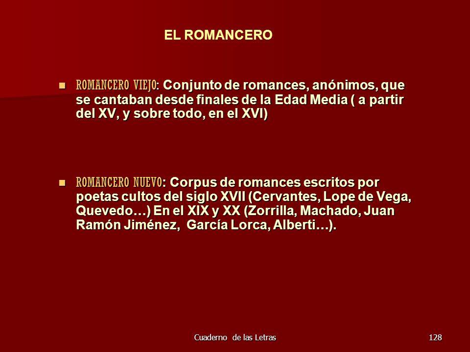 Cuaderno de las Letras128 ROMANCERO VIEJO: Conjunto de romances, anónimos, que se cantaban desde finales de la Edad Media ( a partir del XV, y sobre t