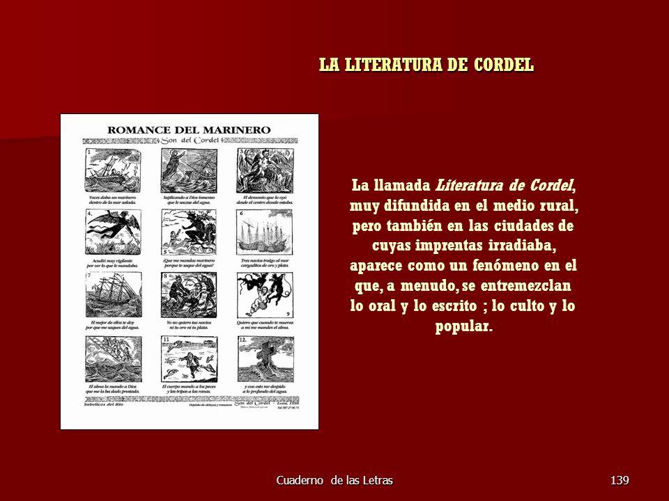 Cuaderno de las Letras139 LA LITERATURA DE CORDEL LA LITERATURA DE CORDEL La llamada Literatura de Cordel, muy difundida en el medio rural, pero tambi