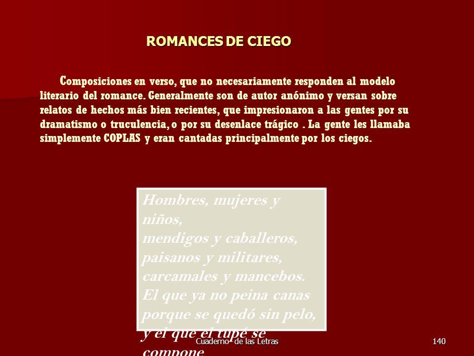 Cuaderno de las Letras140 ROMANCES DE CIEGO ROMANCES DE CIEGO C omposiciones en verso, que no necesariamente responden al modelo literario del romance