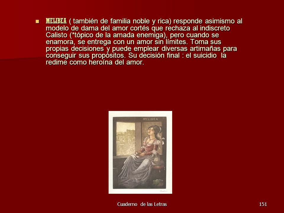 Cuaderno de las Letras151 MELIBEA ( también de familia noble y rica) responde asimismo al modelo de dama del amor cortés que rechaza al indiscreto Cal