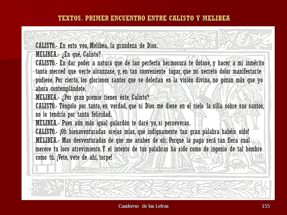Cuaderno de las Letras155 TEXTOS. PRIMER ENCUENTRO ENTRE CALISTO Y MELIBEA CALISTO.- En esto veo, Melibea, la grandeza de Dios. MELIBEA.- ¿En qué, Cal