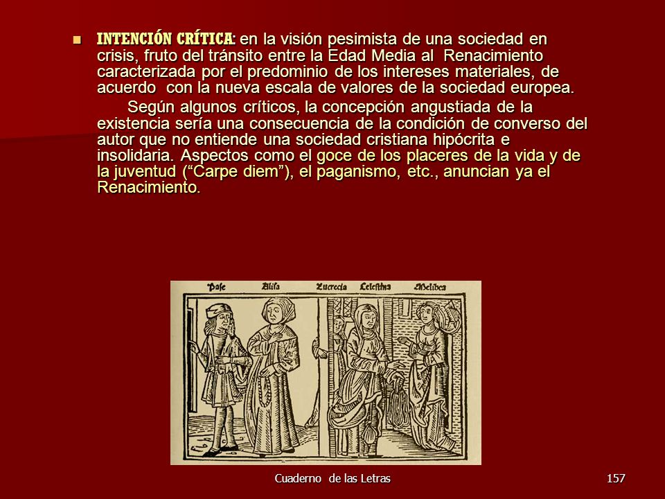 Cuaderno de las Letras157 INTENCIÓN CRÍTICA: en la visión pesimista de una sociedad en crisis, fruto del tránsito entre la Edad Media al Renacimiento