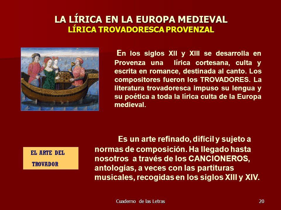 Cuaderno de las Letras20 LA LÍRICA EN LA EUROPA MEDIEVAL LÍRICA TROVADORESCA PROVENZAL E n los siglos XII y XIII se desarrolla en Provenza una lírica