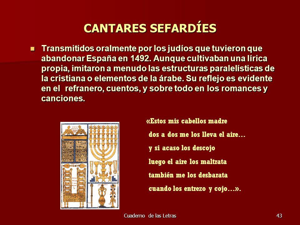 Cuaderno de las Letras43 CANTARES SEFARDÍES Transmitidos oralmente por los judíos que tuvieron que abandonar España en 1492. Aunque cultivaban una lír