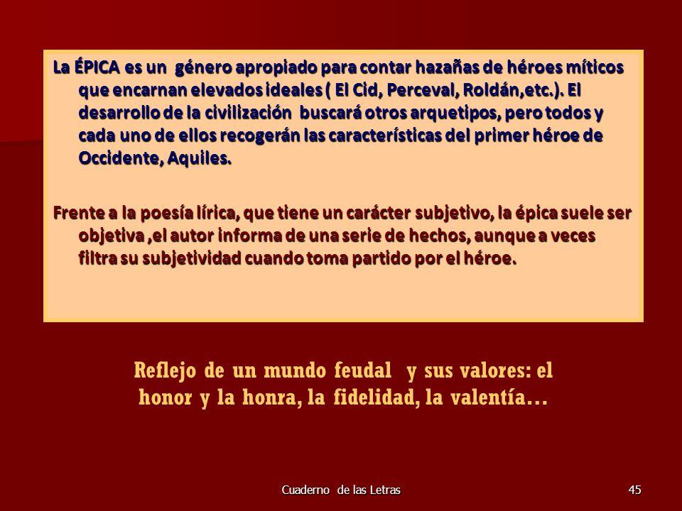 Cuaderno de las Letras45 La ÉPICA es un género apropiado para contar hazañas de héroes míticos que encarnan elevados ideales ( El Cid, Perceval, Roldá