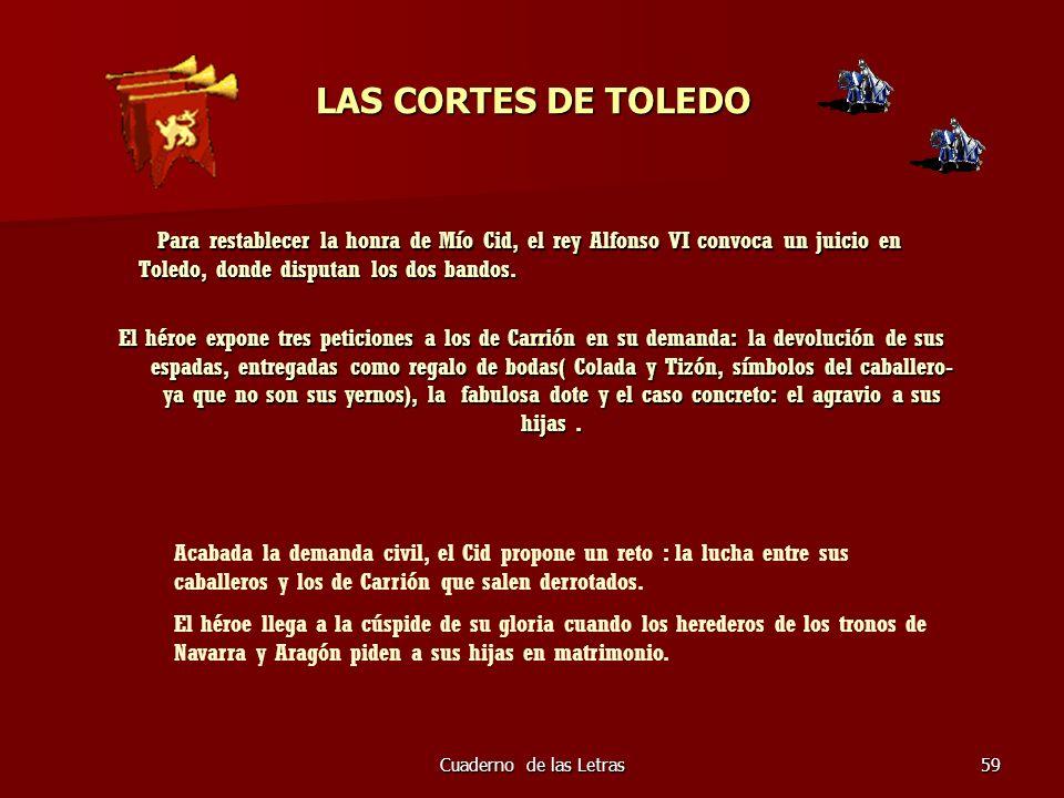 Cuaderno de las Letras59 LAS CORTES DE TOLEDO Para restablecer la honra de Mío Cid, el rey Alfonso VI convoca un juicio en Toledo, donde disputan los