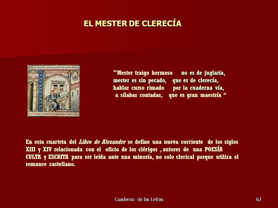 Cuaderno de las Letras62 EL MESTER DE CLERECÍA no es de juglaría Mester traigo hermoso no es de juglaría, mester es sin pecado, que es de clerecía mes