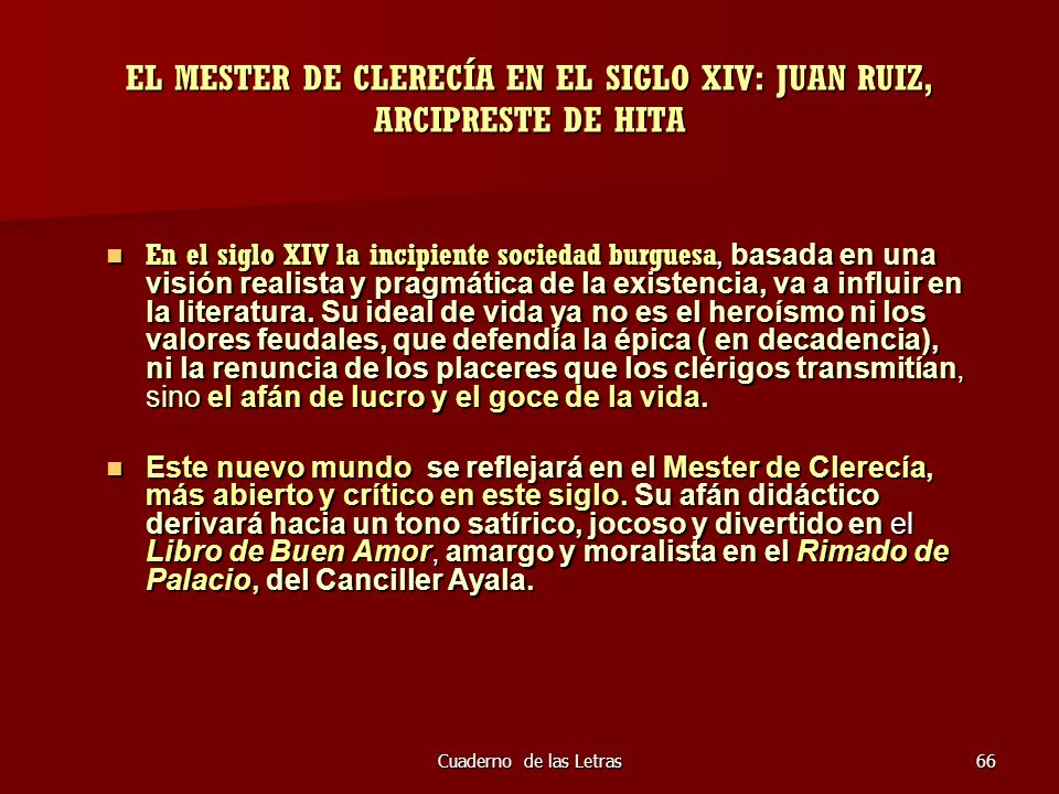 Cuaderno de las Letras66 EL MESTER DE CLERECÍA EN EL SIGLO XIV: JUAN RUIZ, ARCIPRESTE DE HITA En el siglo XIV la incipiente sociedad burguesa, basada