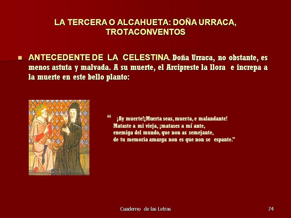 Cuaderno de las Letras74 LA TERCERA O ALCAHUETA: DOÑA URRACA, TROTACONVENTOS ANTECEDENTE DE LA CELESTINA. Doña Urraca, no obstante, es menos astuta y