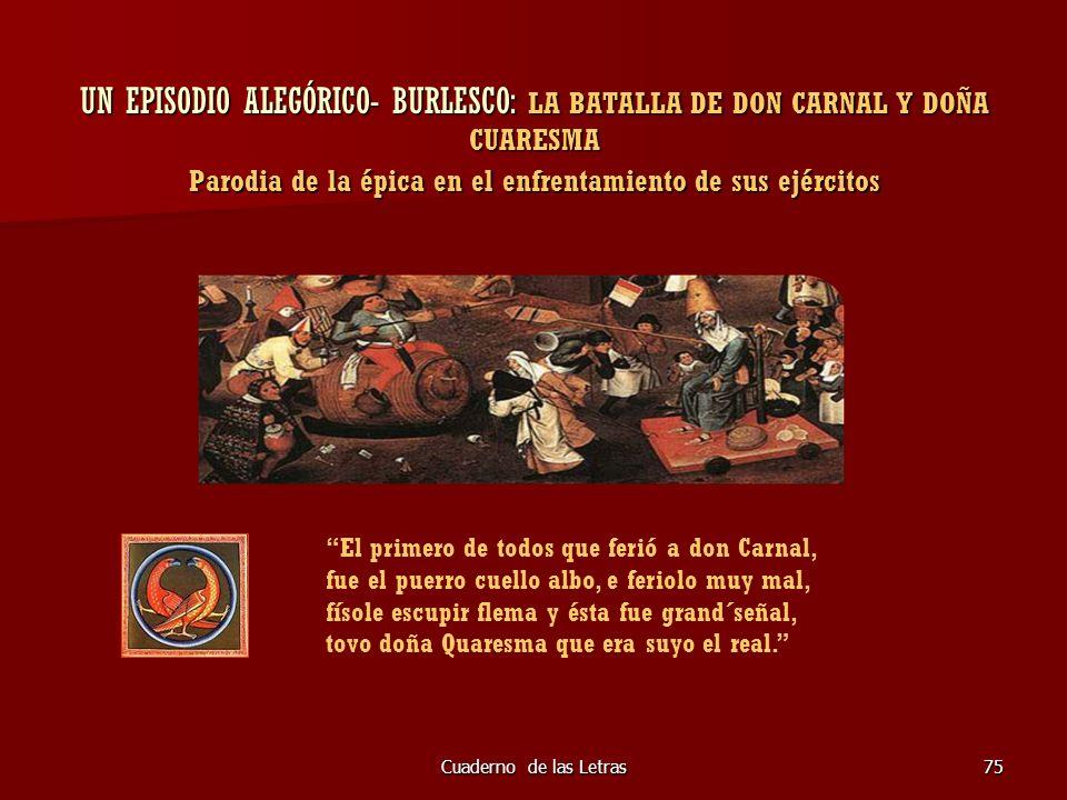 Cuaderno de las Letras75 UN EPISODIO ALEGÓRICO- BURLESCO: LA BATALLA DE DON CARNAL Y DOÑA CUARESMA Parodia de la épica en el enfrentamiento de sus ejé
