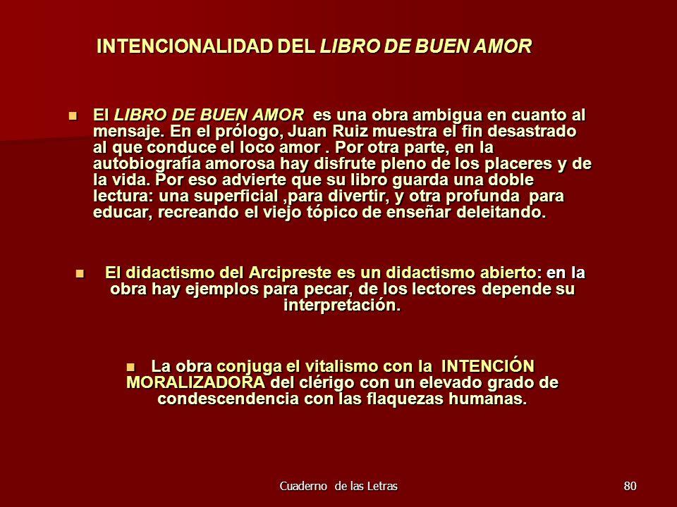 Cuaderno de las Letras80 INTENCIONALIDAD DEL LIBRO DE BUEN AMOR El LIBRO DE BUEN AMOR es una obra ambigua en cuanto al mensaje. En el prólogo, Juan Ru