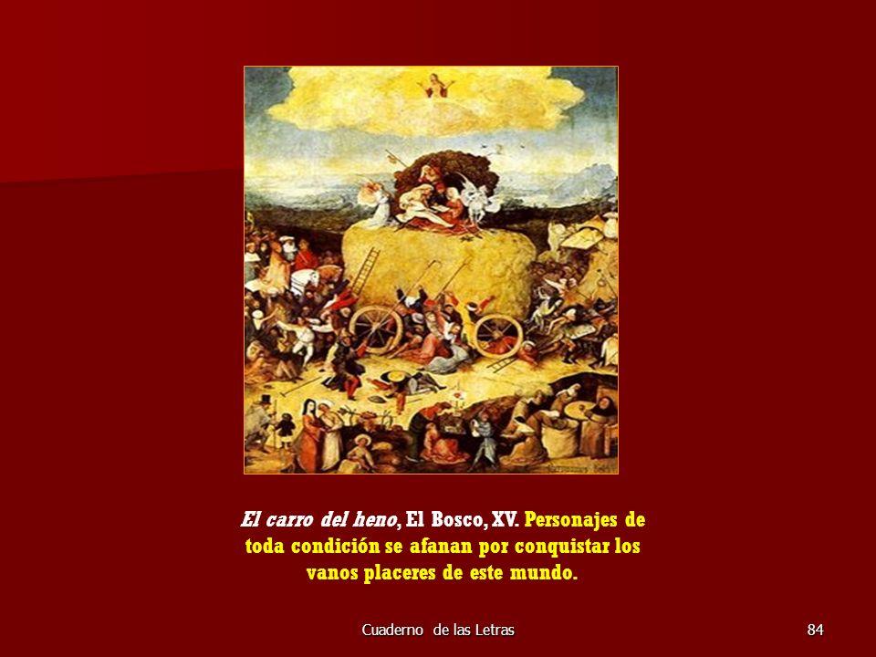 Cuaderno de las Letras84 El carro del heno, El Bosco, XV. Personajes de toda condición se afanan por conquistar los vanos placeres de este mundo.