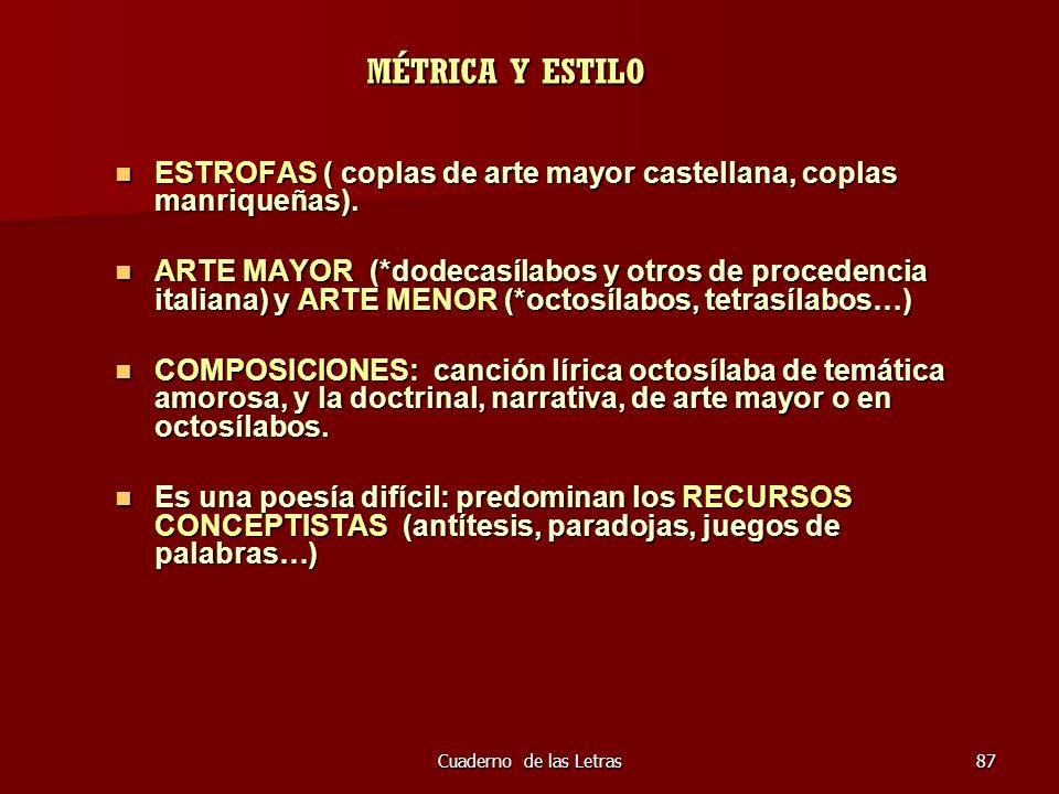 Cuaderno de las Letras87 MÉTRICA Y ESTILO ESTROFAS ( coplas de arte mayor castellana, coplas manriqueñas). ESTROFAS ( coplas de arte mayor castellana,