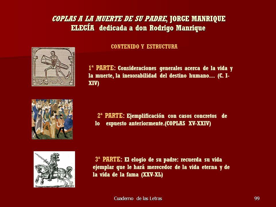 Cuaderno de las Letras99 COPLAS A LA MUERTE DE SU PADRE, JORGE MANRIQUE ELEGÍA dedicada a don Rodrigo Manrique CONTENIDO Y ESTRUCTURA 1ª PARTE: Consid