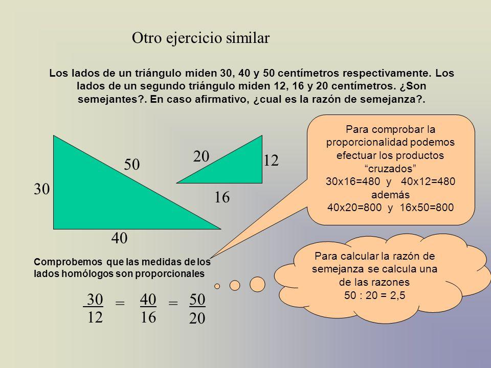 Los lados de un triángulo miden 30, 40 y 50 centímetros respectivamente. Los lados de un segundo triángulo miden 12, 16 y 20 centímetros. ¿Son semejan