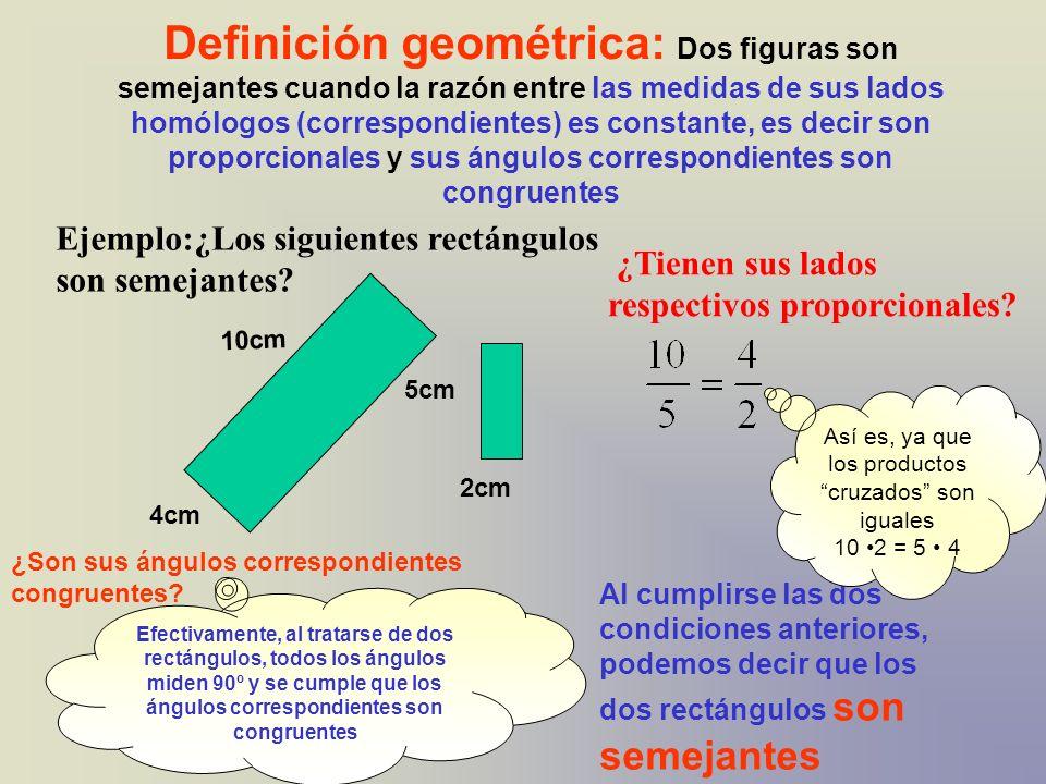 Definición geométrica: Dos figuras son semejantes cuando la razón entre las medidas de sus lados homólogos (correspondientes) es constante, es decir s