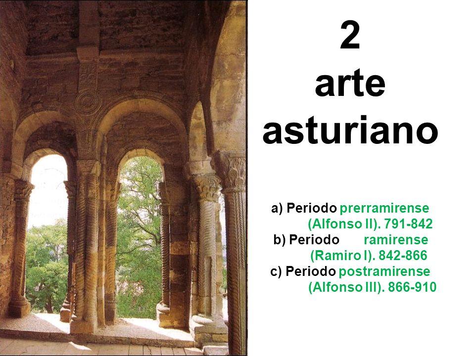 2 arte asturiano a) Periodo prerramirense (Alfonso II). 791-842 b) Periodo ramirense (Ramiro I). 842-866 c) Periodo postramirense (Alfonso III). 866-9